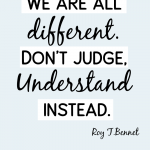 we are different. don't judge, understand instead
